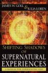 Shifting Shadows of Supernatural Experiences: A Manual to Experiencing God - Julia Loren, James W. Goll