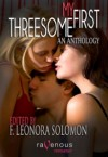 My First Threesome - F. Leonora Solomon, Tabitha Rayne, Nicky B., Madlyn March, Angel Propps, Kannan Feng, Angie Sargenti, Logan Zachary, Eric Del Carlo, Kaysee Renee Robichaud, Max Vos, Lise Horton, Beckah Rose, J.G. Faherty