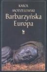 Barbarzyńska Europa - Karol Modzelewski
