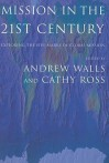 Mission In The Twenty-First Century: Exploring the Five Marks of Global Mission - Andrew Walls, Andrew F. Walls