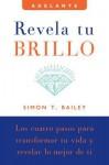 Revela tu brillo: Los cuatro pasos para transformar tu vida y revelar lo mejor de ti - Simon T. Bailey