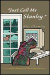 Just Call Me Stanley: A Credible Fantasy of the Computer Era - Alec Chumley