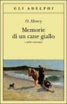 Memorie di un cane giallo e altri racconti - O. Henry, Giorgio Manganelli