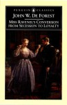 Miss Ravenel's Conversion from Secessions to Loyalty - John William De Forest, Gary Scharnhorst