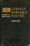 German Baroque Poetry, 1618-1723: The 17th Century or the Age of Baroque - Robert Marcellus Browning