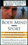 Body, Mind, And Sport: The Mind/Body Guide to Lifelong Fitness and Your Personal Best - John Douillard