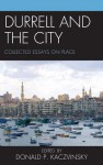 Durrell and the City: Collected Essays on Place - Donald P. Kaczvinsky
