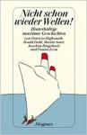 Nicht schon wieder Wellen! : hinterhältige maritime Geschichten vom Meer - Roald Dahl, Doris Dörrie, Daniel Kampa