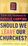 Should We Leave Our Churches?: A Biblical Response to Harold Camping - J. Ligon Duncan III