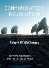 Communication Revolution: Critical Junctures and the Future of Media - Robert W. McChesney
