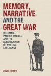Memory, Narrative and the Great War: Rifleman Patrick MacGill and the Construction of Wartime Experience - David Taylor