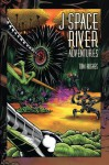 J Space River Adventures - Tom Hughes