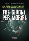 Tre giorni per morire (Narrativa) (Italian Edition) - Karin Slaughter, Tommaso Tocci
