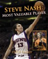 Steve Nash: Most Valuable Player - Peter Bailey