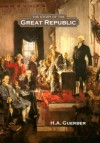 The Story of the Great Republic - H.A. Guerber