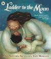 Ladder to the Moon. Maya Soetoro-Ng - Maya Soetoro-Ng, Yuyi Morales