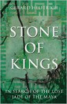 Stone of Kings: In Search of the Lost Jade of the Maya - Gerard Helferich