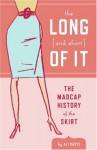 The Long (and Short) of It: The Madcap History of the Skirt - Ali Basye, Leela Corman