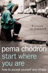 Start Where You Are: A Guide to Compassionate Living - Pema Chödrön