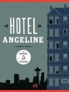 Hotel Angeline: A Novel in 36 Voices - Erik Larson, Elizabeth George, Garth Stein, Jennie Shortridge