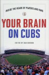 Your Brain on Cubs: Inside the Heads of Players and Fans - Dan Gordon