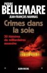 Crimes dans la soie: 30 histoires de milliardaires assassins - Pierre Bellemare, Jean-François Nahmias
