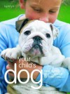 Your Child's Dog: How to Help Your Kids Care for Their Pets - Caroline Davis