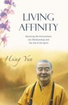 Living Affinity: Nurturing the Environment, Our Relationships and the Life of the Spirit - Xingyun, Xingyun