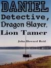 DANIEL Detective, Dragon Slayer, Lion Tamer - John Howard Reid