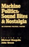 Machine Politics, Sound Bites, and Nostalgia: On Studying Political Parties - Michael Margolis, John C. Green
