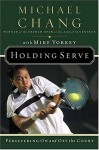 Holding Serve: Persevering on and Off the Court - Michael Chang, Mike Yorkey