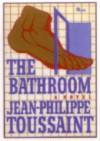 The Bathroom - Jean-Philippe Toussaint, Alexander Kira