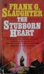 The Stubborn Heart - Frank G. Slaughter