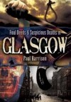 Foul Deeds And Suspicious Deaths In Glasgow (Foul Deeds & Suspicious Deaths) - Paul Harrison