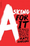 Asking for It: Slut-shaming, Victim-blaming, and How We Can Change America's Rape Culture - Kate Harding