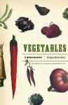 Vegetables: A Biography - Evelyne Bloch-Dano, Teresa Lavender Fagan