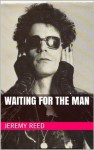 Waiting For The Man - Jeremy Reed