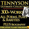 TENNYSON COMPLETE WORKS ULTIMATE COLLECTION - Alfred Lord Tennyson's complete poems, poetry, epics, plays and writings PLUS BIOGRAPHY and ANNOTATIONS [Annotated] - Darryl Marks, Charles Kingsley, Alfred Tennyson, Eugene Parsons