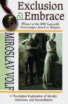 Exclusion & Embrace: A Theological Exploration of Identity, Otherness, and Reconciliation - Miroslav Volf