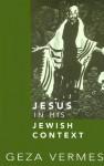 Jesus in His Jewish Context - Géza Vermès