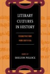 Literary Cultures in History: Reconstructions from South Asia - Sheldon Pollock