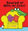 Scared or Not, Mr Croc? - Jo Lodge