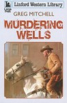 Murdering Wells - Greg Mitchell