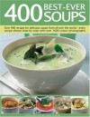 400 Best-Ever Soups: A fabulous collection of delicious soups from all over the world - with every recipe shown step by step in more than 1600 photographs - Anne Sheasby