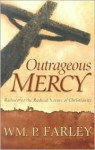 Outrageous Mercy: Rediscover the Radical Nature of Christianity - William P. Farley, Bill Farley