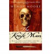 The Knife Man: Blood, Body-Snatching and the Birth of Modern Surgery - Wendy Moore