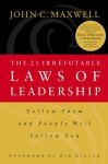 The 21 Irrefutable Laws of Leadership: Follow Them and People Will Follow You - John C. Maxwell, Zig Ziglar