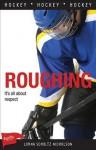 Lorimer Sports Stories (12 Hockey Book Box Set): Roughing - Lorna Schultz Nicholson