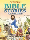 Catholic Bible Stories for Children - Ann Ball, Julianne M. Will