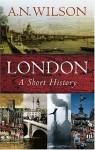 London: A Short History - A.N. Wilson